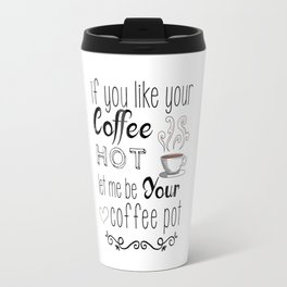 Let me be your coffee pot Travel Mug