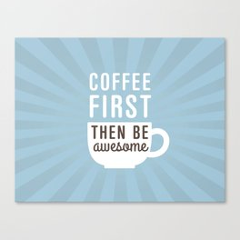 Coffee First Then Be Awesome Canvas Print