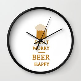 Don't worry beer happy Wall Clock