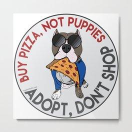 Buy Pizza, Not Puppies Metal Print