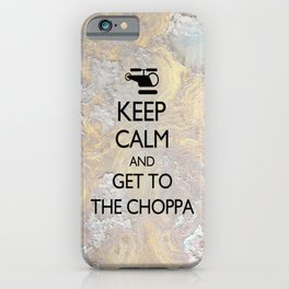 Keep Calm and Get to the Choppa! iPhone Case