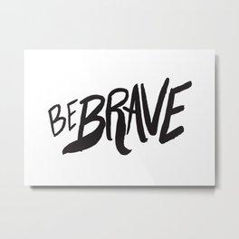 Be Brave Lettering Metal Print