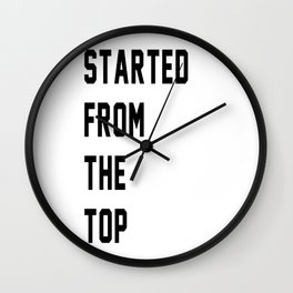 Started From The Top Wall Clock
