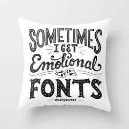 Sometimes I Get Emotional Over Fonts Quote Throw Pillow