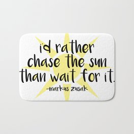 I'd Rather Chase the Sun Than Wait for It Bath Mat