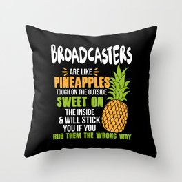 Broadcasters Are Like Pineapples. Tough On The Outside Sweet On The Inside Throw Pillow