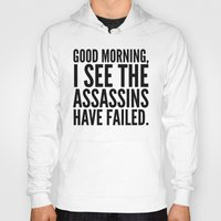 sayings Hoodies featuring Good morning, I see the assassins have failed. by CreativeAngel