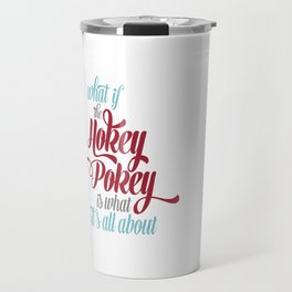 What if the Hokey Pokey is what it's all about? Travel Mug