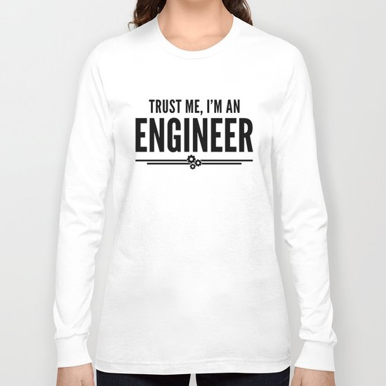 Trust Me Engineer Funny Quote Long Sleeve T-shirt