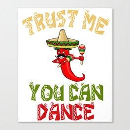 Trust Me You Can Dance - Cinco De Mayo Chili Canvas Print