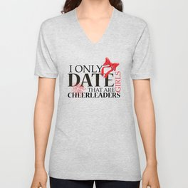 I ONLY DATE GIRLS THAT ARE CHEERLEADERS Unisex V-Neck