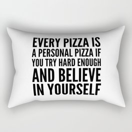 EVERY PIZZA IS A PERSONAL PIZZA IF YOU TRY HARD ENOUGH AND BELIEVE IN YOURSELF Rectangular Pillow