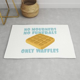 No Mourners No Funerals Only Waffles Rug