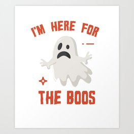 I'm Here For The Boos Art Print