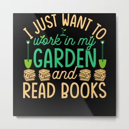 I just want to work in my garden and read books Metal Print