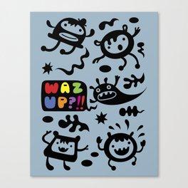 Waz Up? Canvas Print