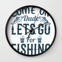 Come on dude lets go for fishing Wall Clock