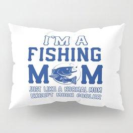 I'm a fishing mom Pillow Sham