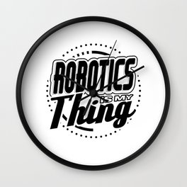 Robot Fun Robtics Is My Thing Wall Clock