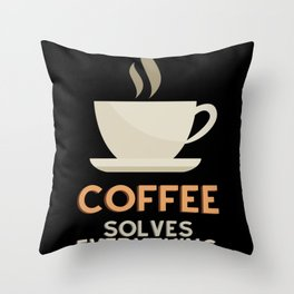 Coffee Solves Everything Throw Pillow