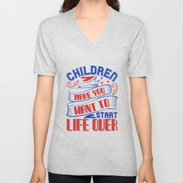 baby -  children make you want to start life over Unisex V-Neck