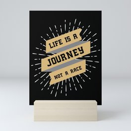 Life is a Journey, not a Race / motivational quote Mini Art Print
