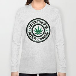 100% Sm0kin' Cannabis - Support Prop 215 Long Sleeve T-shirt