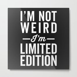 I'm Limited Edition Funny Quote Metal Print
