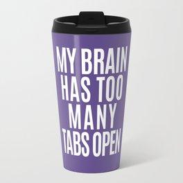 My Brain Has Too Many Tabs Open (Ultra Violet) Travel Mug
