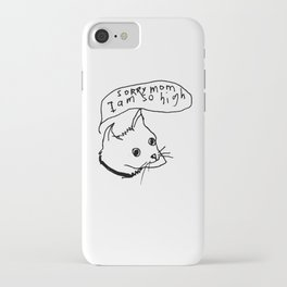 SoRRy mom I am so high! iPhone Case