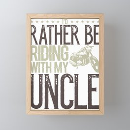 Motorcycle Uncle Rather be Riding Motorcycle with My Uncle Biker Framed Mini Art Print