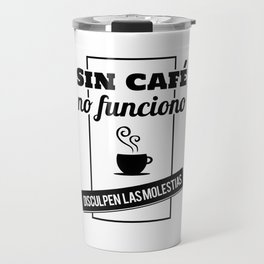 I Don't Work Without Coffee, Sorry For The Inconvenience (B/W) Travel Mug