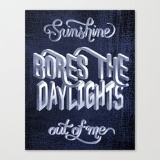 Sunshine Bores the Daylights Out of Me Canvas Print