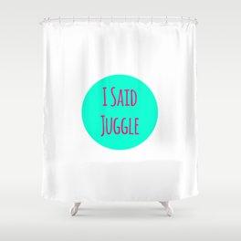 I Said Juggle Fun Juggling Quote Shower Curtain