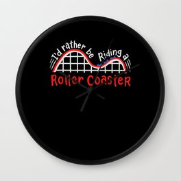 I'd Rather Be Riding A Roller Coaster Wall Clock