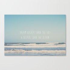 dream higher than the sky & deeper than the ocean ... Canvas Print