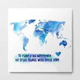 Small Things. Great Love. World Change. Metal Print