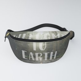WELCOME TO EARTH Fanny Pack