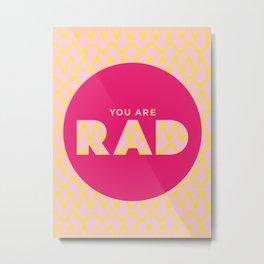You Are Rad Metal Print