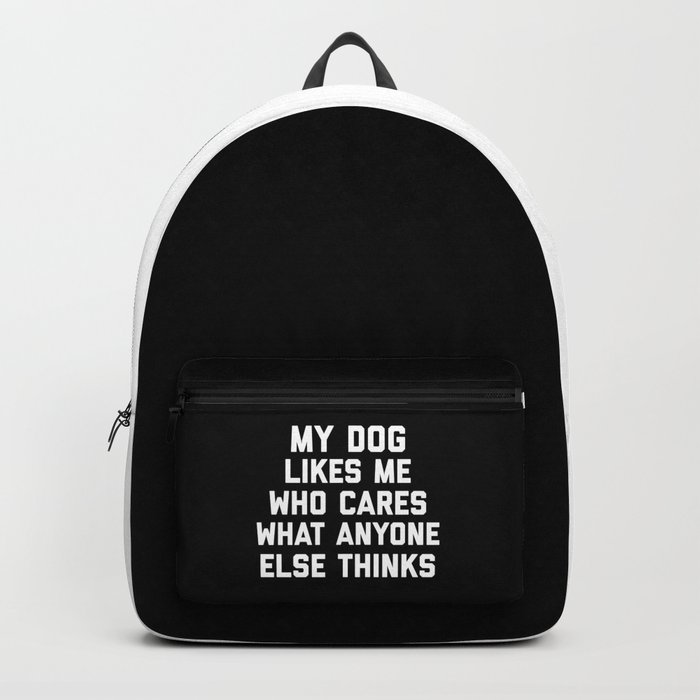 My Dog Likes Me Funny Quote Backpack
