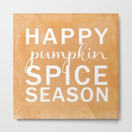 happy pumpkin spice season orange Metal Print