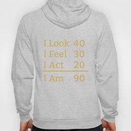 I Look Feel Act I Am 90 Years Old Funny 90th Birthday Hoody