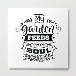 My Garden feeds my soul - Funny hand drawn quotes illustration. Funny humor. Life sayings. Metal Print