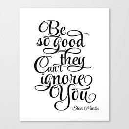 Inspirational Print, Motivation poster Be So Good They Can't Ignore You, Steve Martin, Printable Canvas Print