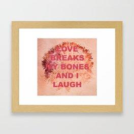 love breaks my bones and i laugh Framed Art Print