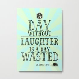 A Day Without Laughter Is A Day Wasted Metal Print