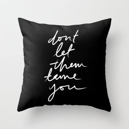 Don't let them tame you Throw Pillow