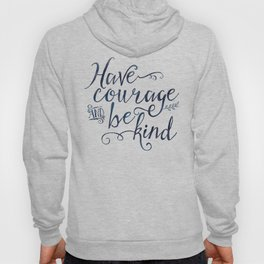 Have Courage and Be Kind (navy colorway) Hoody
