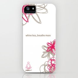 """Dynamic flowers """"whine less, breathe more"""" print iPhone Case"""