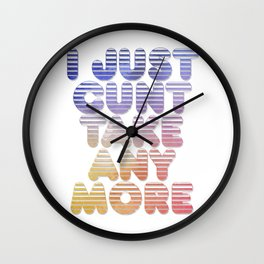 I Just Cunt Take Any More Wall Clock